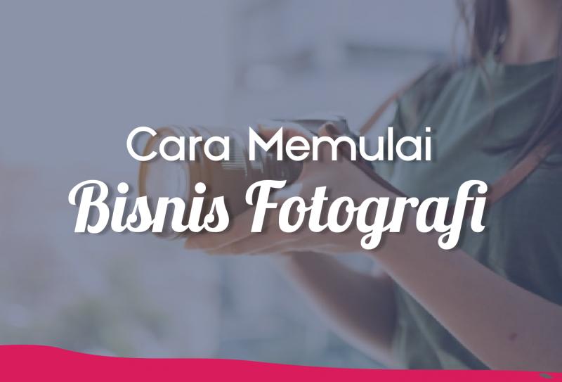 Cara Memulai Bisnis Fotografi