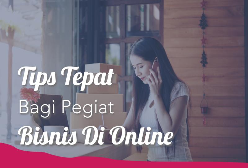 Tips Tepat Bagi Pegiat Bisnis Di Online