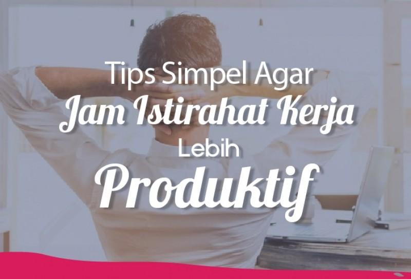 Tips Simpel Agar Jam Istirahat Kerja Lebih Produktif