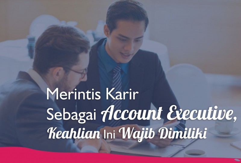 Merintis Karir Sebagai Account Executive, Keahlian Ini Wajib Dimiliki