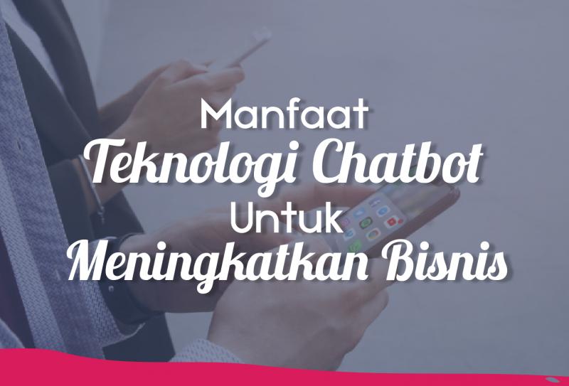Manfaat Teknologi Chatbot Untuk Meningkatkan Bisnis