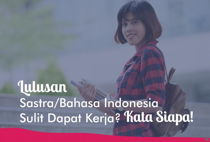 Lulusan Sastra/Bahasa Indonesia Sulit Dapat Kerja? Kata Siapa?