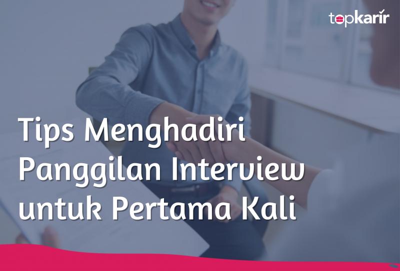 Tips Menghadiri Panggilan Interview untuk Pertama Kali