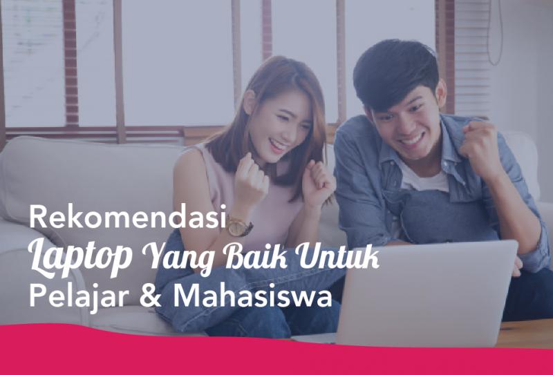 Rekomendasi Laptop Yang Baik Untuk Pelajar & Mahasiswa