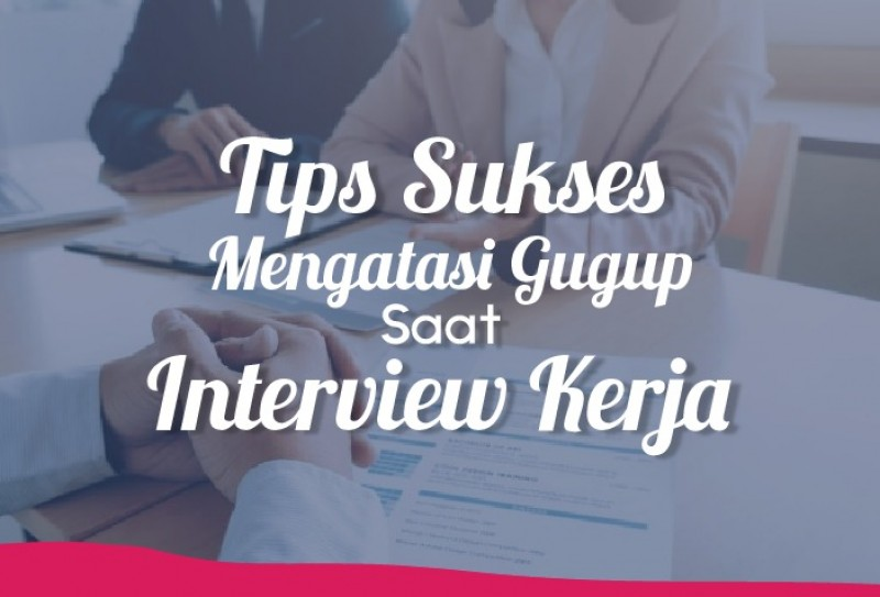 Tips Sukses Mengatasi Gugup Saat Interview Kerja