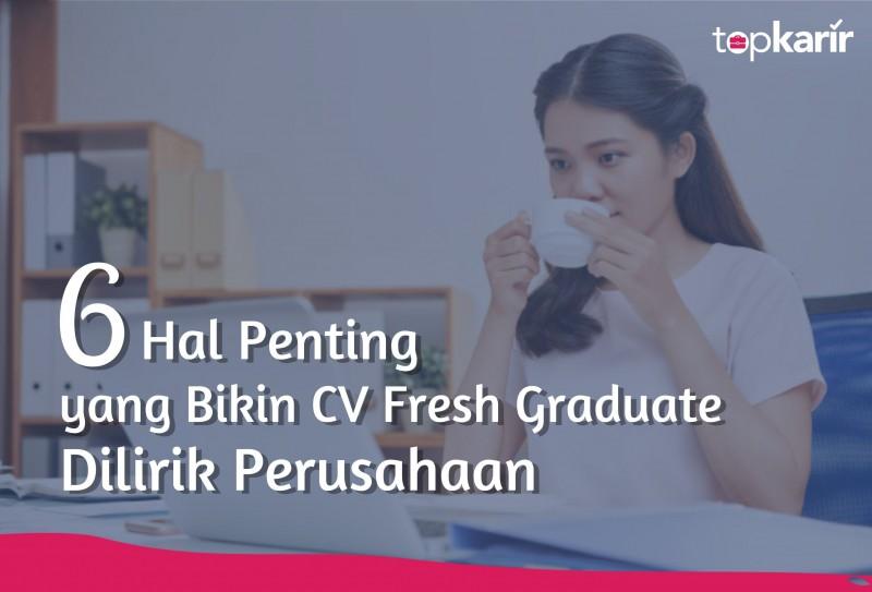 6 Hal Penting yang Bikin CV Fresh Graduate Dilirik Perusahaan