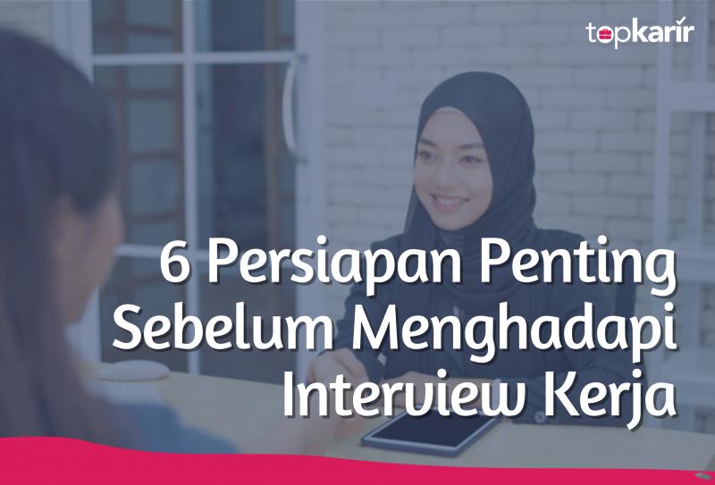 6 Persiapan Penting Sebelum Menghadapi Interview Kerja