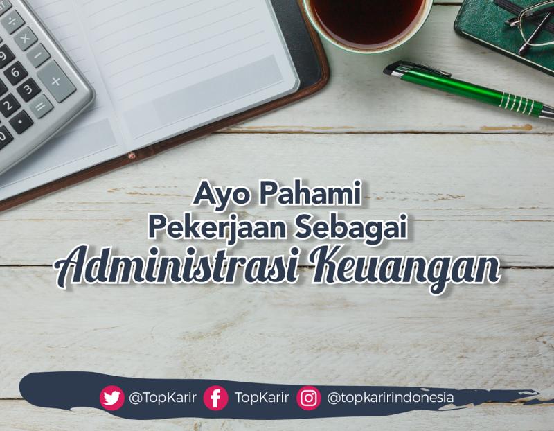 Ayo Pahami Tugas dan Tanggung Jawab Sebagai Administrasi Keuangan