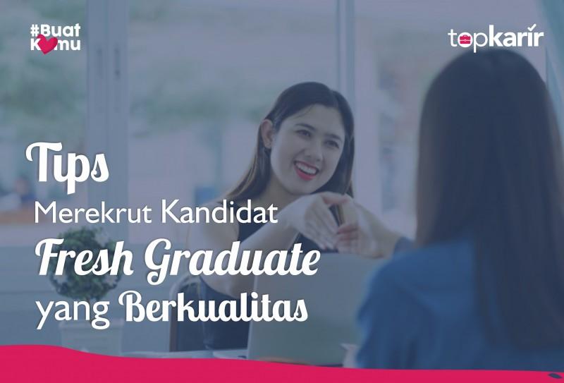 Tips Merekrut Kandidat Fresh Graduate yang Berkualitas